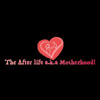 The After life a.k.a Motherhood!