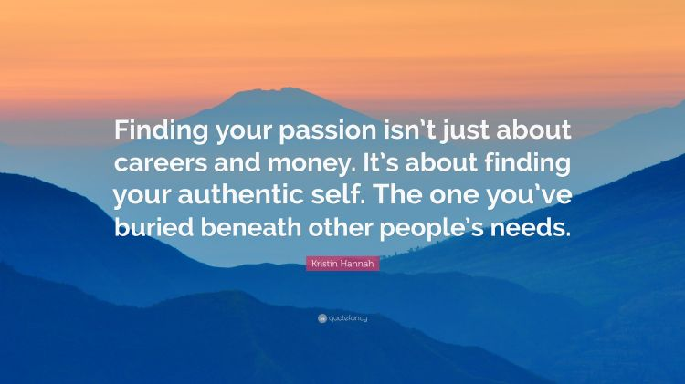 4882353-Kristin-Hannah-Quote-Finding-your-passion-isn-t-just-about-careers.jpg